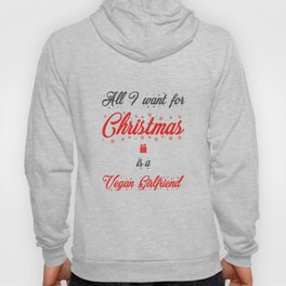All I Want For Christmas Is A Vegan Girlfriend Hoody