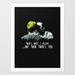 There's What I Believe And Then There's You Art Print