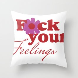 Fck Your Feelings Throw Pillow