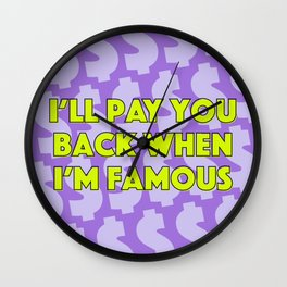 I'll Pay You Back When I'm Famous (Purple) Wall Clock
