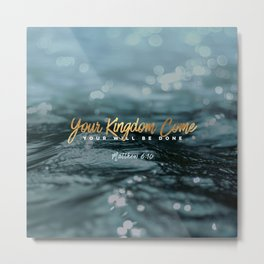Your Kingdom Come Metal Print