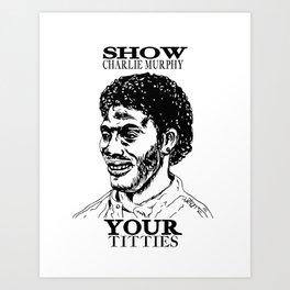 Show Charlie Murphy Your Titties Art Print