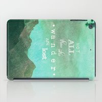 not all those who wander are lost iPad Cases featuring NOT ALL THOSE WHO WANDER ARE LOST by SUNLIGHT STUDIOS  Monika Strigel
