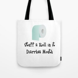 Stuff a Roll in it Diarrhea Mouth Text and Image Design Tote Bag