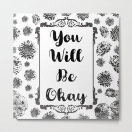 You Will Be Okay Metal Print