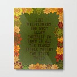 Be A Wildflower Not a Wall Flower Metal Print