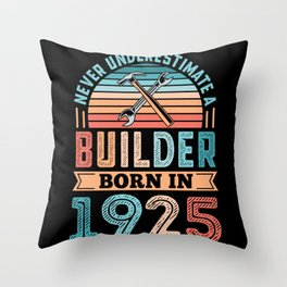Builder born in 1925 100th Birthday Gift Building Throw Pillow