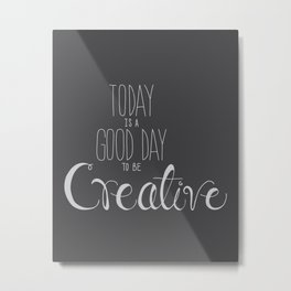 Today is a good day to be Creative Metal Print