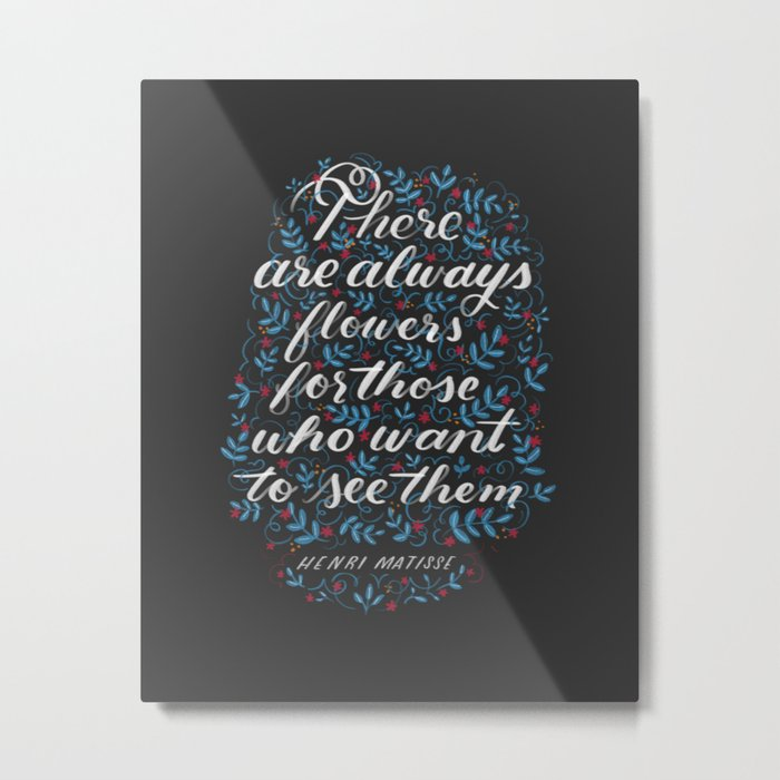 There Are Always Flowers Metal Print