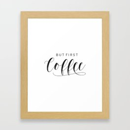 But First Coffee Sign   Coffee Bar   Coffee Sign   Kitchen Sign   Farmhouse Style   Mother's Day Gif Framed Art Print