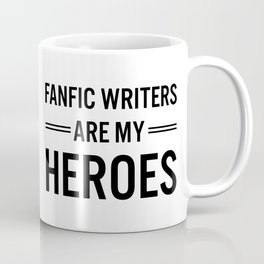 Fanfic Writers Are My Heroes Coffee Mug