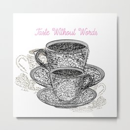 Coffee mugs with fresh coffee. Cups from signatures and words Metal Print