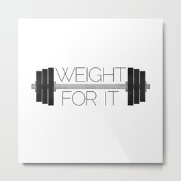 Weight For It Metal Print