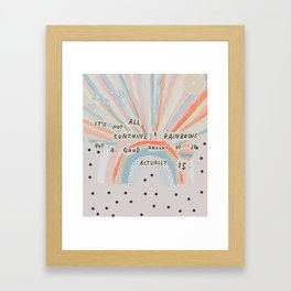 it's not all sunshine and rainbows but a good amount of it actually is Framed Art Print