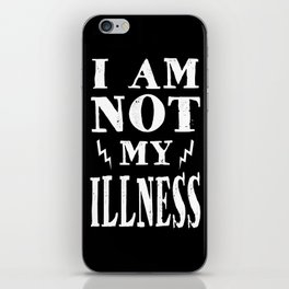 I Am Not My Illness - Print iPhone Skin