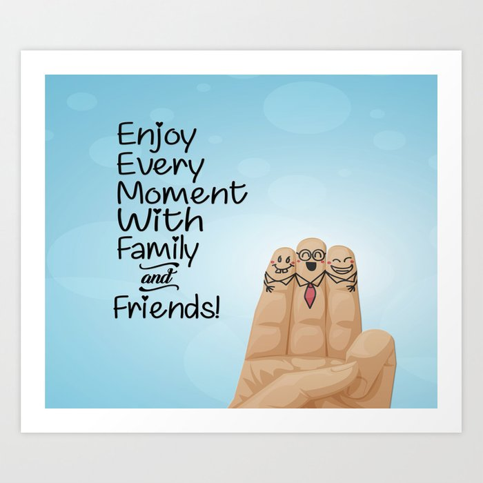 Enjoy every moment with family and friends Inspirational Quotes Art Print  by creativeideaz