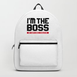 I'm The Boss! My Wife Said I Could Be Backpack