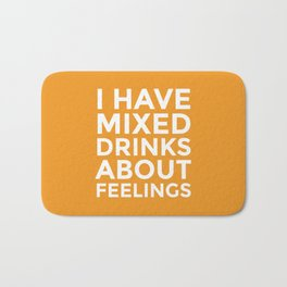 I HAVE MIXED DRINKS ABOUT FEELINGS (Alcohol) Bath Mat