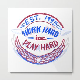 Work Hard Play Hard Inc. Metal Print
