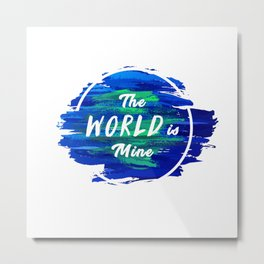 The World is Mine Metal Print