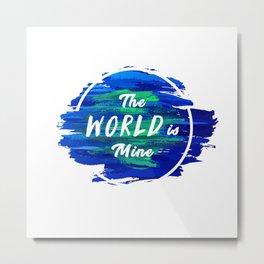 The World is Mine Metal Print