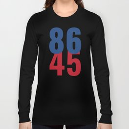 86 45 Anti Trump Impeachment T-Shirt / Politics Gift For Democrats, Liberals, Leftists, Feminists Long Sleeve T-shirt