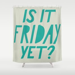 Is it Friday Yet? Shower Curtain