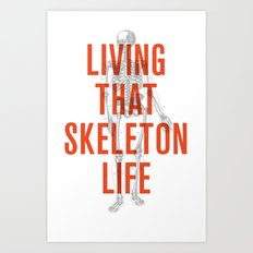 Living That Skeleton Life Art Print