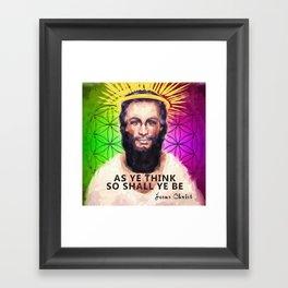 Jesus Christ- As ye think so shall ye be Framed Art Print
