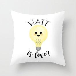 Watt Is Love? Throw Pillow