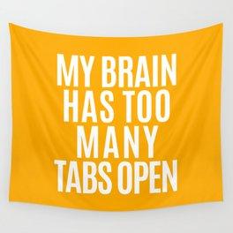 My Brain Has Too Many Tabs Open (Orange) Wall Tapestry