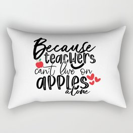 Because teachers can't live on apples alone Rectangular Pillow