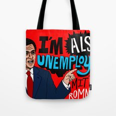 Mitt's also unemployed. Tote Bag