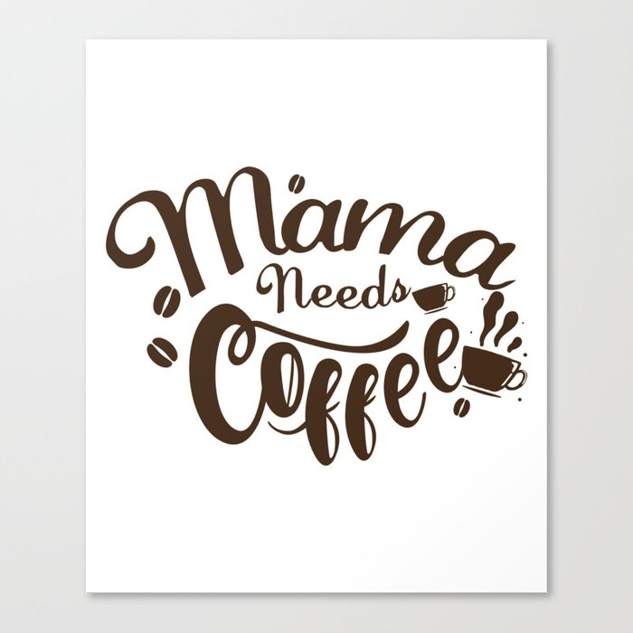 6077e45b3642 Mama Needs Coffee Funny Mother's Day Canvas Print by aombin | Society6
