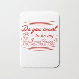do you want to be my valentine? Bath Mat