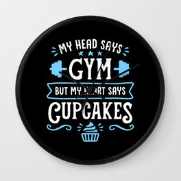 My Head Says Gym But My Heart Says Cupcakes (Typography) Wall Clock
