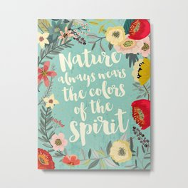 NATURE ALWAYS WEARS THE COLORS OF THE SPIRIT Metal Print
