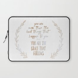 You are more than the bad things that happen to you. You are the grace that follows // Tara Laptop Sleeve