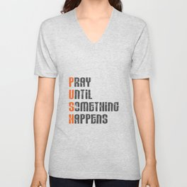 Pray until something happens,Push,Christian,Bible Quote Unisex V-Neck