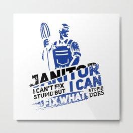 Janitor I Can't Fix Stupid II - Profession & Career Gift Metal Print
