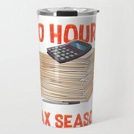 I Don't Always Work 80 Hours a Week But Tax Season Travel Mug
