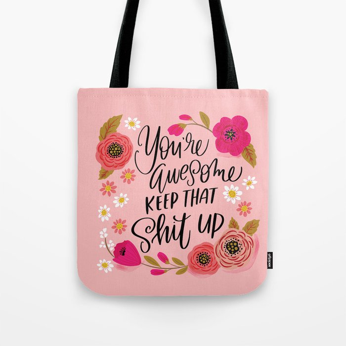 Pretty Sweary: You're Awesome, Keep that Shit Up Tote Bag