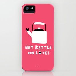 Get Kettle On Love! iPhone Case