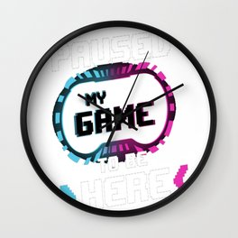 I Paused my Game to be Here (2) Wall Clock