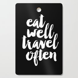 Eat Well Travel Often black and white monochrome typography poster design home decor bedroom wall Cutting Board