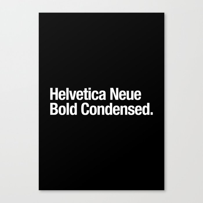 Helvetica Neue Bold Condensed Canvas Print by iing
