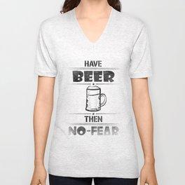 Have BEER Then NO-FEAR Unisex V-Neck