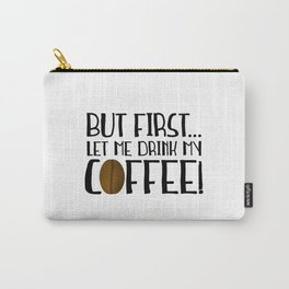 But First... Let Me Drink My Coffee! Carry-All Pouch