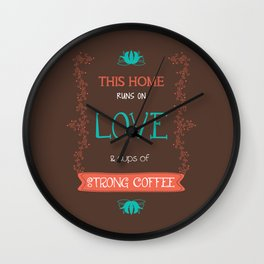 This Home Runs On Love & Cups of Strong Coffee Wall Clock
