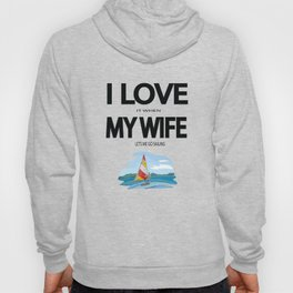 I Love it when my wife lets me go sailing Hoody